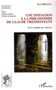 Paul Mirault - Une initiation à la philosophie de Claude Tresmontant - Ou la mélodie de l'univers.