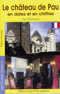 Paul Mironneau - Le château de Pau en dates et en chiffres.