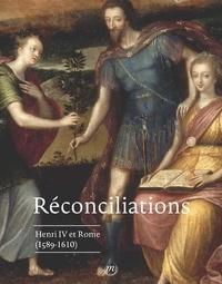 Paul Mironneau - Réconciliations - Henri IV et Rome (1589-1610).