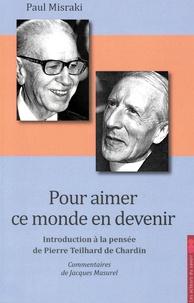 Paul Misraki - Pour aimer ce monde en devenir - Introduction à la pensée de Pierre Teilhard de Chardin.