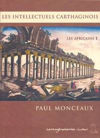 Paul Monceaux - Africains - Tome 1, Les intellectuels carthaginois.
