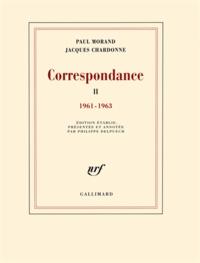 Paul Morand et Jacques Chardonne - Correspondance - Tome 2, 1961-1963.