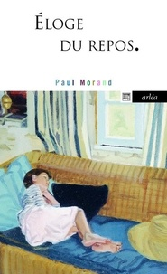 Paul Morand - Eloge du repos.