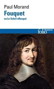 Paul Morand - Fouquet ou Le Soleil offusqué.