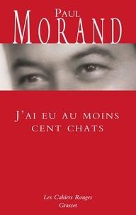 Paul Morand - J'ai eu au moins cent chats.