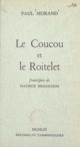 Paul Morand et Maurice Brianchon - Le Coucou et le Roitelet.