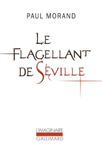 Paul Morand - Le Flagellant de Séville.