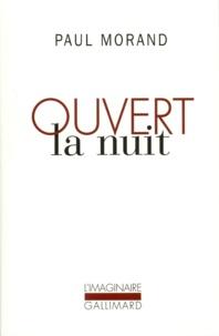 Paul Morand - Ouvert la nuit.