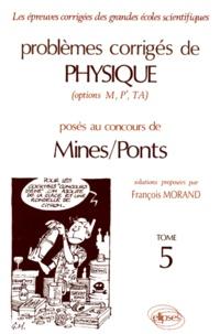 PROBLEMES CORRIGES DE PHYSIQUE MINES/PONTS (OPTIONS M, P', TA). Tome 5 - Paul Morand   Showmesound.org