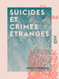 Paul Moreau - Suicides et crimes étranges.