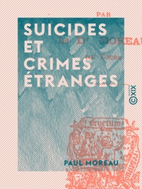 Paul Moreau - Suicides et crimes étranges.
