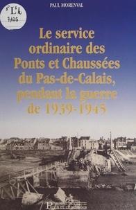Paul Morenval et Louis Ruelle - Le service ordinaire des Ponts et Chaussées du Pas-de-Calais, pendant la guerre de 1939-1945.