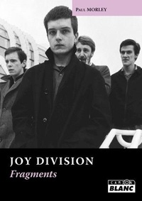 Paul Morley - Joy Division - Fragments.