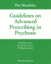 Paul Morrison et David M. Taylor - The Maudsley Guidelines on Advanced Prescribing in Psychosis.