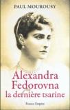 Paul Mourousy - Alexandra Fedorovna, la dernière tsarine.