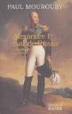Paul Mourousy - Alexandre Ier tsar de Russie - Un sphinx en Europe.
