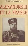 Paul Mourousy - Alexandre III et la France.