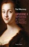 Paul Mourousy - Catherine II - Impératrice de toutes les Russies.
