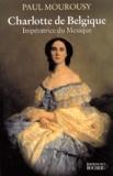 Paul Mourousy - Charlotte de Belgique. - Impératrice du Mexique.