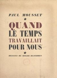 Paul Mousset et Roger Bezombes - Quand le temps travaillait pour nous.