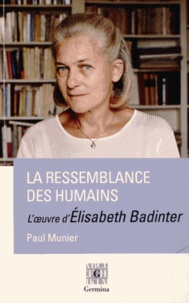 Paul Munier - La ressemblance des humains - L'oeuvre d'Elisabeth Badinter.