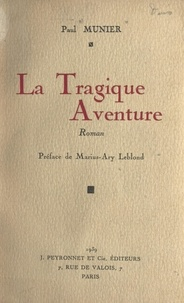 Paul Munier et Marius-Ary Leblond - La tragique aventure.