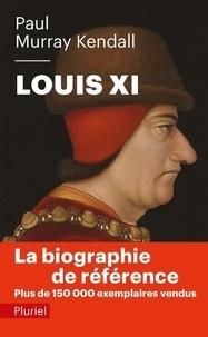 Paul Murray Kendall - Louis XI.