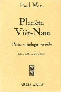 Paul Mus - Planète Viêt-Nam - Petite sociologie visuelle.