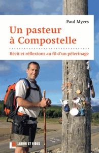 Paul Myers - Un pasteur à Compostelle - Récit et réflexions au fil d'un pèlerinage.
