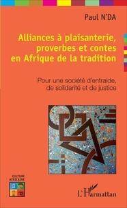 Paul N'Da - Alliances à plaisanterie, proverbes et contes en Afrique de la tradition - Pour une société d'entraide, de solidarité et de justice.