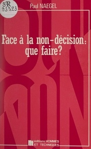 Paul Naegel - Face à la non-décision : que faire ?.
