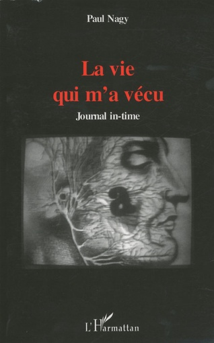 Paul Nagy - La vie qui m'a vécu - Journal in-time.