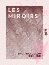 Paul-Napoléon Roinard - Les Miroirs - Moralité lyrique en cinq phases, huit stades, sept gloses et en vers.