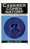 Paul Natorp et Ernst Cassirer - Oeuvres / Ernst Cassirer Tome 48 - L'Ecole de Marbourg.