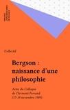 Paul Naulin - Bergson, naissance d'une philosophie - Actes du colloque de Clermont-Ferrand, 17 et 18 novembre 1989.