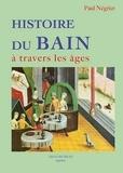 Paul Negrier - Histoire du bain à travers les âges.