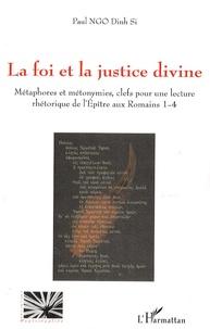 Paul Ngo Dinh Si - La foi et la justice divine - Métaphores et métonymies, clefs pour une lecture rhétorique de l'Epître aux Romains 1-4.