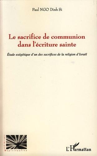 Paul Ngo Dinh Si - Le sacrifice de communion dans l'écriture sainte - Etude exégétique d'un des sacrifices de la religion d'Israël.