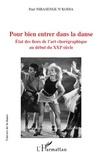 Paul Nibasenge N'Kodia - Pour bien entrer dans la danse - Etat des lieux de l'art chorégraphique au début du XXI ème siècle.