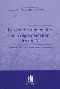 Paul Nihoul et Stéphanie Mahieu - La sécurité alimentaire et la réglementation des OGM - Perspectives nationale, européenne et internationale.