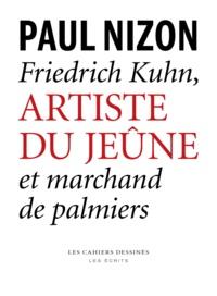 Paul Nizon - Friedrich Kuhn, artiste du jeûne et marchand de palmiers.