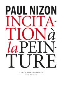 Paul Nizon - Incitation à la peinture.