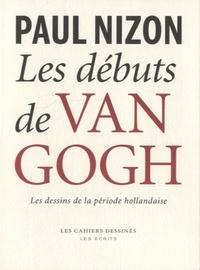 Paul Nizon - Les débuts de Van Gogh - Les dessins de la période hollandaise.