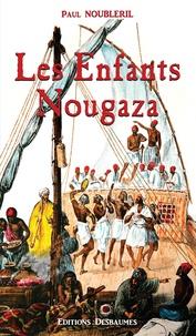 Paul Noubleril - L'Oeuf de la Victoire Tome 1 : Les enfants Nougaza.