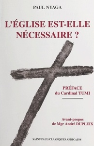 Paul Nyaga Nwaha et André Dupleix - L'Église est-elle nécessaire ? - Foi en Christ et appartenance à l'Église.