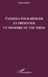 Paul Nzete - Conseils pour rédiger et présenter un mémoire ou une thèse.