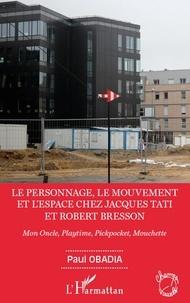 Paul Obadia - Le personnage, le mouvement et l'espace de Jacques Tati et Robert Bresson - Mon Oncle, Playtime, Pickpocket, Mouchette.