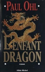 Paul Ohl - L'enfant dragon.