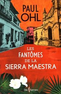 Paul Ohl - Les fantômes de la Sierra Maestra.