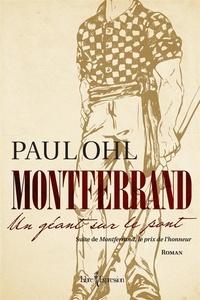 Paul Ohl - Montferrand  : Montferrand, tome 2 - Un géant sur le pont.
